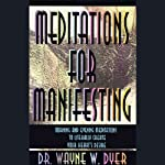 Meditations for Manifesting: Morning and Evening Meditations to Literally Create Your Heart's Desire | Dr. Wayne W. Dyer