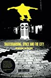 img - for Skateboarding, Space and the City: Architecture and the Body book / textbook / text book