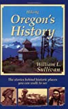 Hiking Oregon's History : The Stories Behind Historic Places You Can Walk to See