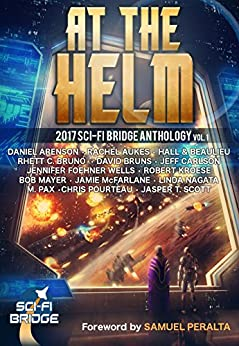At the Helm: Volume 1: A Sci-Fi Bridge Anthology by [Bruno, Rhett C., Beaulieu, Steve, Pourteau, Chris, Scott, Jasper T., Arenson, Daniel, Wells, Jennifer Foehner, Mayer, Bob, Kroese, Robert, Carlson, Jeff, McFarlane, Jamie , Nagata, Linda , Hall, Aaron , M. Pax, Bruns, David , Aukes, Rachel ]