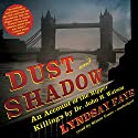 Dust and Shadow: An Account of the Ripper Killings by Dr. John H. Watson Audiobook by Lyndsay Faye Narrated by Simon Vance