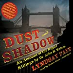 Dust and Shadow: An Account of the Ripper Killings by Dr. John H. Watson | Lyndsay Faye
