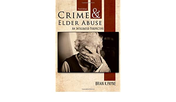 Crime and elder abuse an integrated perspective brian k payne crime and elder abuse an integrated perspective brian k payne 9780398086404 amazon books fandeluxe Image collections