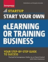 Start Your Own eLearning or Training Business: Your Step-By-Step Guide to Success Front Cover
