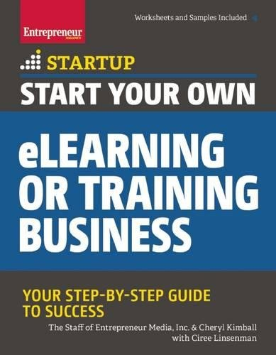 Start Your Own eLearning or Training Business: Your Step-By-Step Guide to Success (StartUp Series)