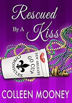 Rescued By A Kiss (The New Orleans Go Cup Chronicles Book 1) by [Mooney, Colleen]