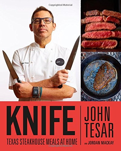 Knife: Texas Steakhouse Meals at Home by John Tesar