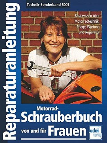 Motorrad-Schrauberbuch von und für Frauen: Bassiswissen über Motorradtechnik, Pflege, Wartung und Reparatur