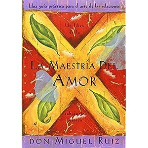 La maestría del amor: Una guía práctica para el arte de las relaciones de Don Miguel Ruiz | Letras y Latte