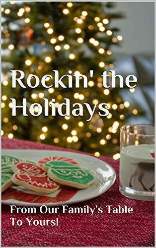Rockin' the Holidays: From Our Family's Table To Yours! by [Wirtz, Michaela, Langen, Angelique, Bicknell, Brad, Hopper, Brenda, Valdez, Cathy, Doolin, D'Anna, Cordero, Dawn, Smith, Debbie, Trujillo, D.T., Trammel, Edie]