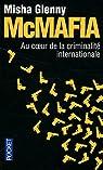 Mcmafia : Au coeur de la criminalité internationale par Glenny