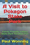 A Visit to Pokagon State Park: Family Friendly Indiana State Park Vacation Fun (Indiana State Park Travel Guide Series) (Volume 1)