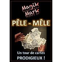 Tour de magie, tour de cartes - Pêle-Mêle: Un tour de cartes prodigieux ! (Magik Mark t. 1) (French Edition)