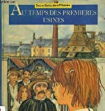 img - for Au temps des premie res usines (Des enfants dans l'histoire) (French Edition) book / textbook / text book