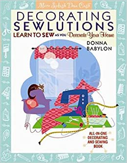 Decorating Sewlutions: Learn To Sew As You Decorate Your Home (More Splash  Than Cash®): Donna Babylon: 9780966822724: Amazon.com: Books