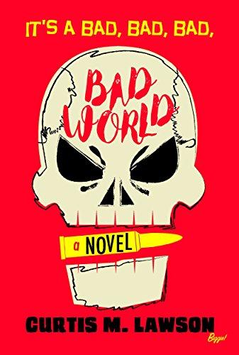 It's A Bad, Bad, Bad, Bad World (Bad World  Book 1) by [Lawson, Curtis M.]