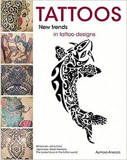 Tattoos New Trends In Tattoo Designs Arreaza Aymara 9788499368917 Amazon Com Books Check all types of tattoo images. tattoos new trends in tattoo designs