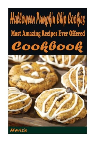 Halloween Pumpkin Chip Cookies: 101 Delicious, Nutritious, Low Budget, Mouth watering Cookbook -