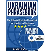 Ukrainian Phrasebook: The Ultimate Ukrainian Phrasebook for Travelers and Beginners (Audio Included)