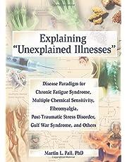 Explaining Unexplained Illnesses: Disease Paradigm for Chronic Fatigue Syndrome, Multiple Chemical Sensitivity