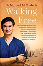 Walking Free: The extraordinary true story of a young man who fled war-torn Iraq, came to Australia as a refugee by boat, spent months in a detention centre and went on to become a pioneering surgeon.
