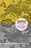 Border As Method, or, the Multiplication of Labor, Sandro Mezzadra and Brett Neilson, 0822355035