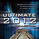 The Ultimate 2012 Collection: Explore the Mystery of the Mayan Prophecy | Philip Coppens,Geoff Stray
