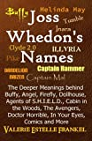 Joss Whedon's Names: The Deeper Meanings behind Buffy, Angel, Firefly, Dollhouse, Agents of S.H.I.E.L.D., Cabin in the Woods, The Avengers, Doctor Horrible, In Your Eyes, Comics and More