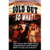 Sold Out So What! How to Save Money at Concerts & Sporting Events with Tricks the Ticket Brokers and Scalpers Don't Want You to Know ~ Max Deale