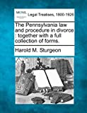 The Pennsylvania law and procedure in divorce: together with a full collection of forms. by Harold M. Sturgeon (2010-12-17)