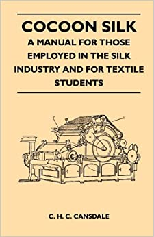 Book Cocoon Silk - A Manual for Those Employed in the Silk Industry and for Textile Students