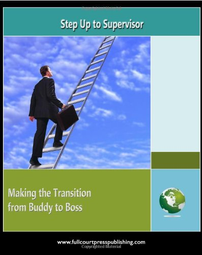Step Up to Supervisor: Making the Transition from Buddy to Boss