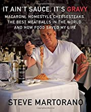 It Ain't Sauce, It's Gravy: Macaroni, Homestyle Cheesesteaks, the Best Meatballs in the World, and How Food Saved My Life