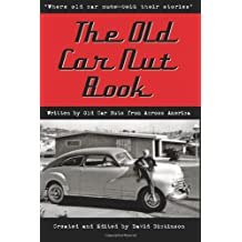 "The Old Car Nut Book: ""Where old car nuts tell their stories"" (Volume 1)"