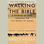 Walking the Bible: A Journey by Land Through the Five Books of Moses | Bruce Feiler