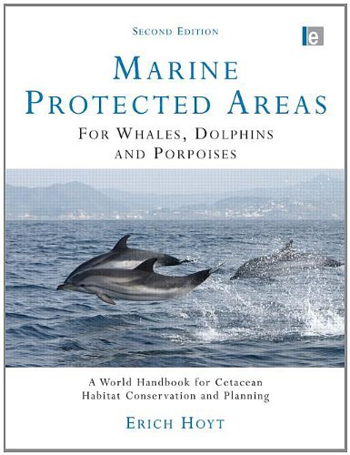 Marine Protected Areas for Whales, Dolphins and Porpoises: A World Handbook for Cetacean Habitat Conservation and Planning (Earthscan Oceans) ()
