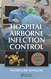 Hospital Airborne Infection Control, Wladyslaw J. Kowalski, 1439821968