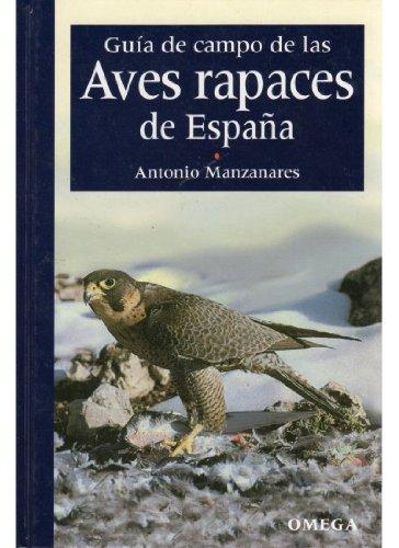 GUIA CAMPO DE LAS AVES RAPACES DE ESPAÑA GUIAS DEL NATURALISTA-AVES: Amazon.es: MANZANARES, ANTONIO: Libros
