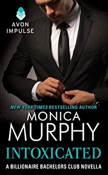 Intoxicated: A Billionaire Bachelors Club Novella (Billionaire Bachelors Club series) by [Murphy, Monica]