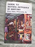 Guide to Buying Antiques in Britain, A. W. Coysh, 0877491631