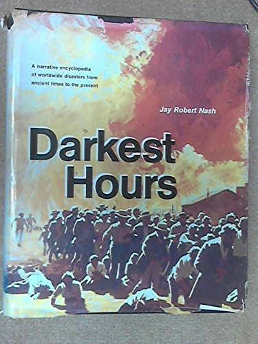 Darkest Hours : a Narrative Encyclopedia of Worldwide Disasters from Ancient Times to the Present