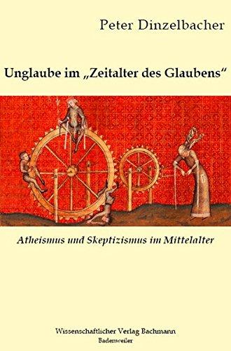 Unglaube im Zeitalter des Glaubens: Atheismus und Skeptizismus im Mittelalter