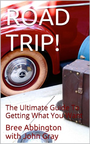 ROAD TRIP!: The Ultimate Guide To Getting What You Want (Bree Gray)
