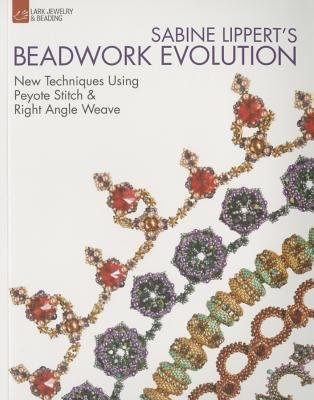 - Sabine Lippert's Beadwork Evolution( New Techniques Using Peyote Stitch and Right Angle Weave)[SABINE LIPPERTS BEADWORK EVOLU][Paperback]