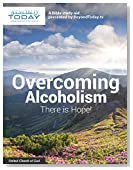 Overcoming Alcoholism: There Is Hope! - A Bible Study Aid Presented By BeyondToday.tv