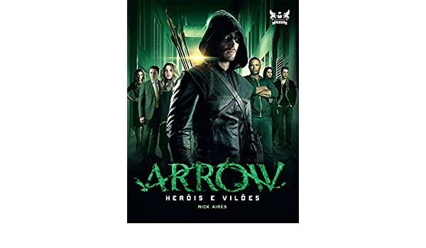 Arrow: Herois e Viloes: Nick Aires: 9788583110613: Amazon ...