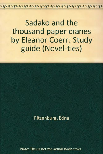 Sadako and the thousand paper cranes by Eleanor Coerr: Study guide (Novel-ties) (Sadako And The Thousand Paper Cranes Novel Study)