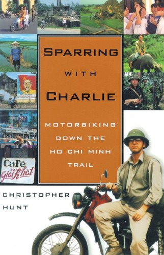 Sparring with Charlie: Motorbiking Down the Ho Chi Minh Trail pdf