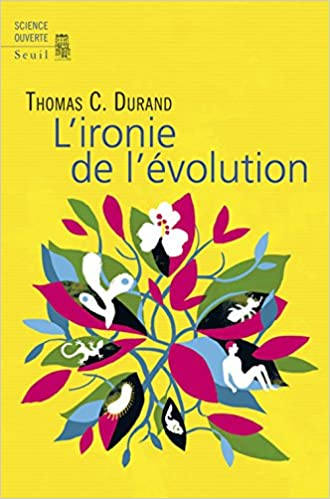 L'ironie de l'évolution - Thomas Durand