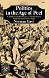 Politics in the Age of Peel, Gash, Norman, 039300564X